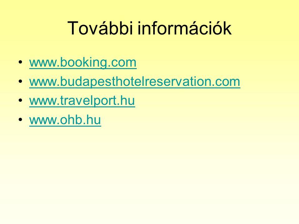 További információk •www.booking.comwww.booking.com •www.budapesthotelreservation.comwww.budapesthotelreservation.com •www.travelport.huwww.travelport