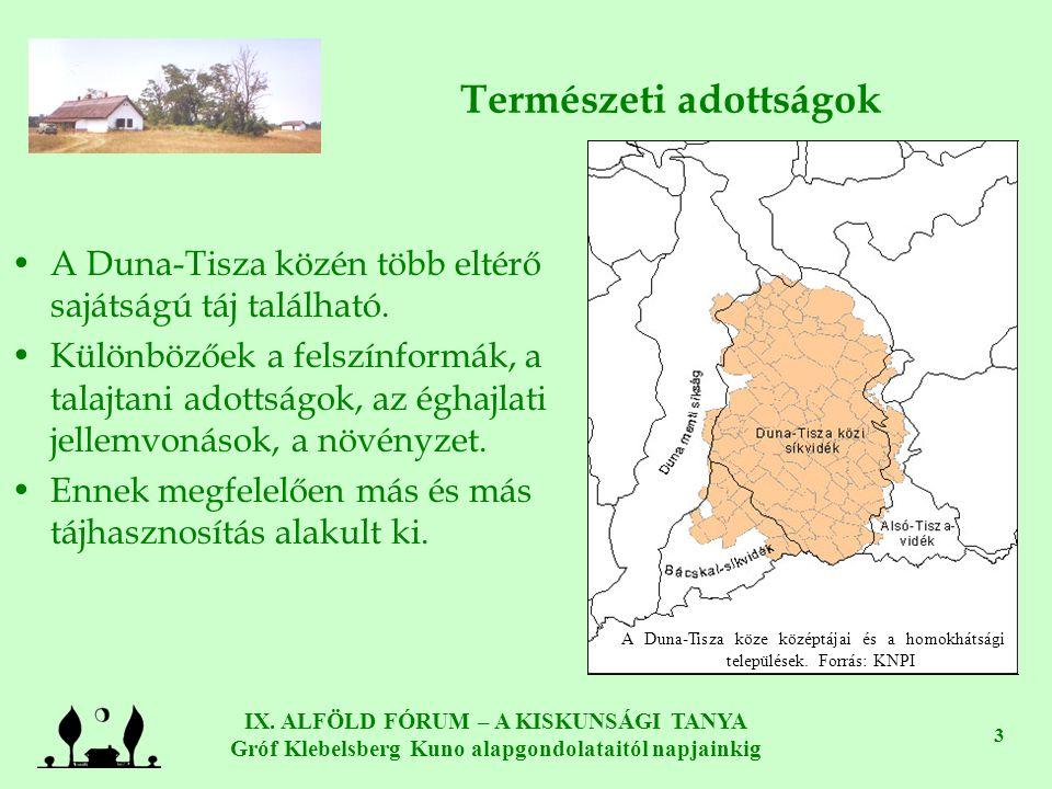 IX. ALFÖLD FÓRUM – A KISKUNSÁGI TANYA Gróf Klebelsberg Kuno alapgondolataitól napjainkig 3 Természeti adottságok •A Duna-Tisza közén több eltérő saját