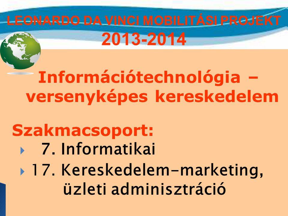 Információtechnológia – versenyképes kereskedelem Szakmacsoport:  7. Informatikai  17. Kereskedelem-marketing, üzleti adminisztráció LEONARDO DA VIN