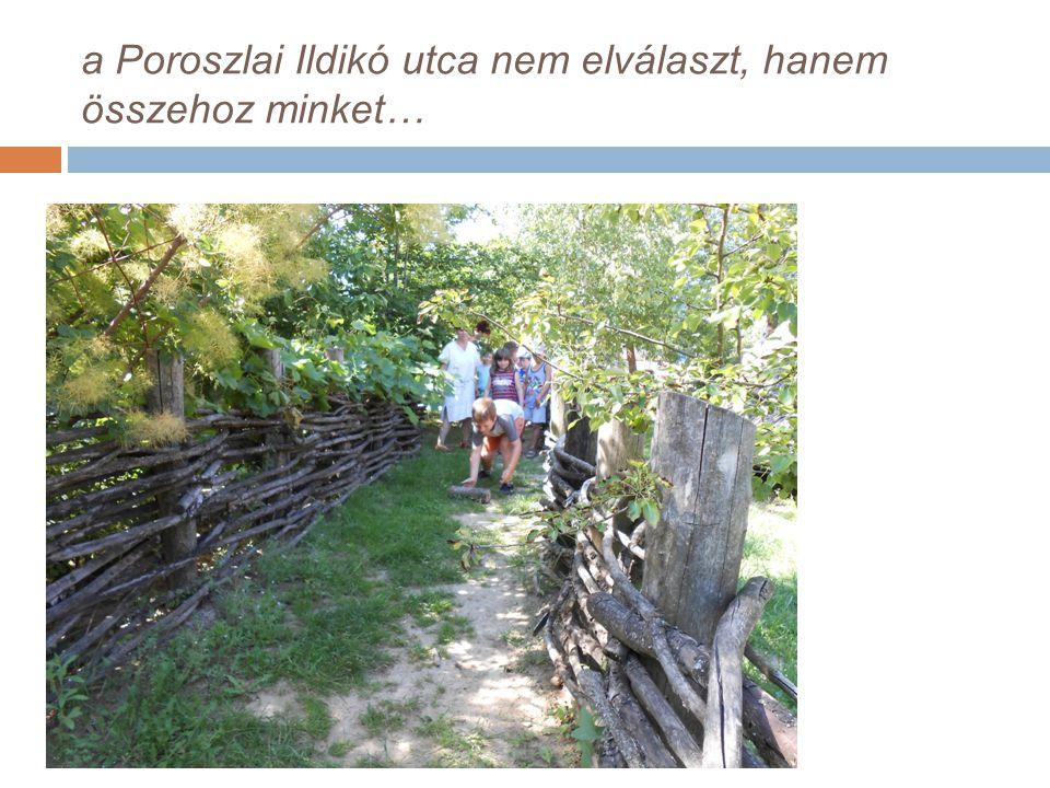 a Poroszlai Ildikó utca nem elválaszt, hanem összehoz minket…