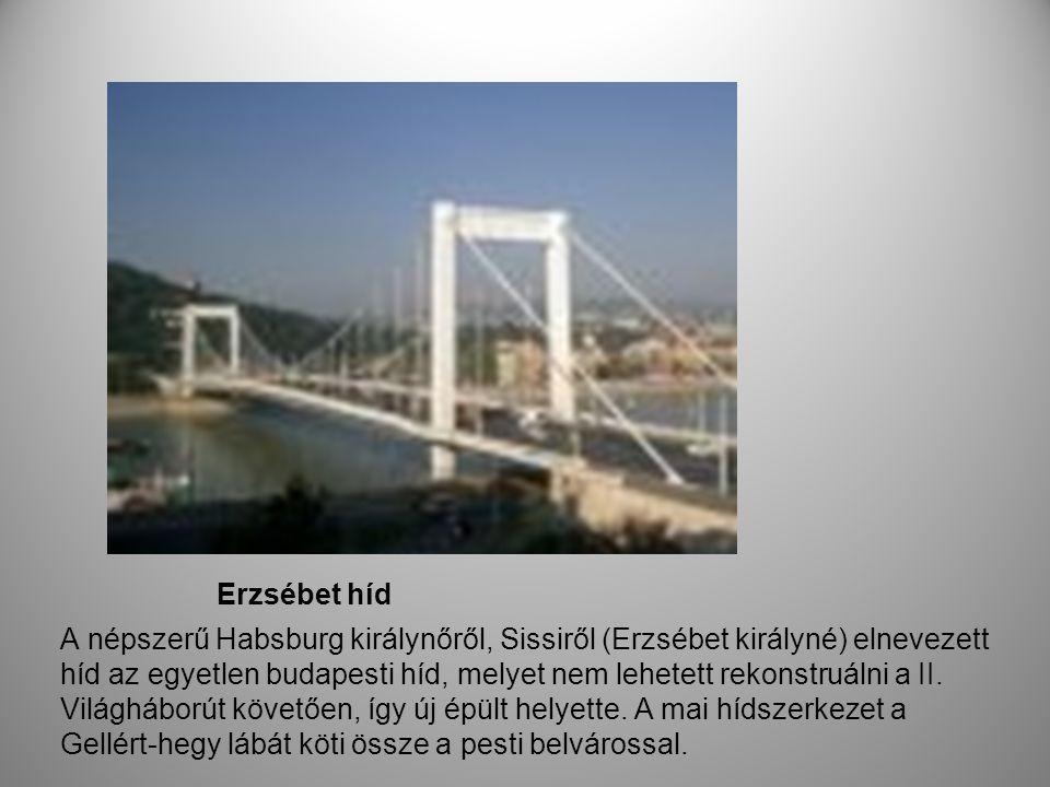 Erzsébet híd A népszerű Habsburg királynőről, Sissiről (Erzsébet királyné) elnevezett híd az egyetlen budapesti híd, melyet nem lehetett rekonstruálni