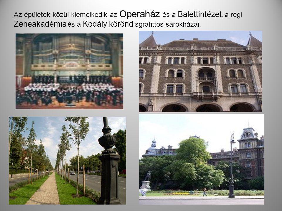 Az épületek közül kiemelkedik az Operaház és a Balettintézet, a régi Zeneakadémia és a Kodály körönd sgrafittos sarokházai.