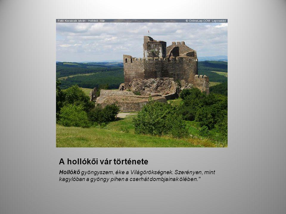 A hollókői vár története Hollókő gyöngyszem, éke a Világörökségnek. Szerényen, mint kagylóban a gyöngy pihen a cserhát dombjainak ölében.