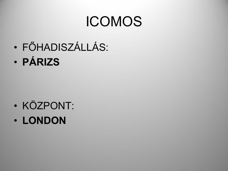 ICOMOS •FŐHADISZÁLLÁS: •PÁRIZS •KÖZPONT: •LONDON