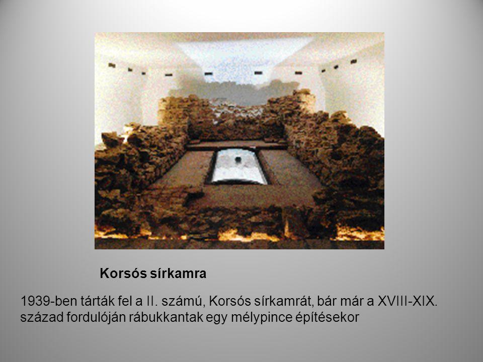 Korsós sírkamra 1939-ben tárták fel a II. számú, Korsós sírkamrát, bár már a XVIII-XIX. század fordulóján rábukkantak egy mélypince építésekor