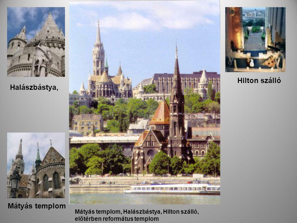 Mátyás templom, Halászbástya, Hilton szálló, előtérben református templom Halászbástya, Hiltonszálló Mátyás templom