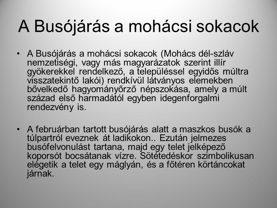 A Busójárás a mohácsi sokacok •A Busójárás a mohácsi sokacok (Mohács dél-szláv nemzetiségi, vagy más magyarázatok szerint illír gyökerekkel rendelkező