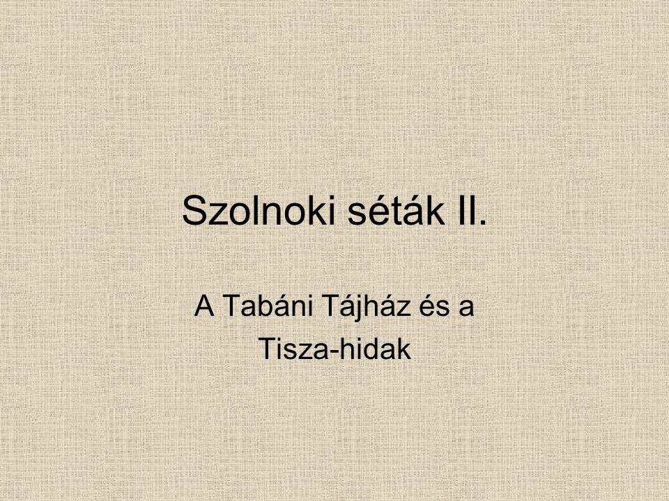 Szolnoki séták II. A Tabáni Tájház és a Tisza-hidak