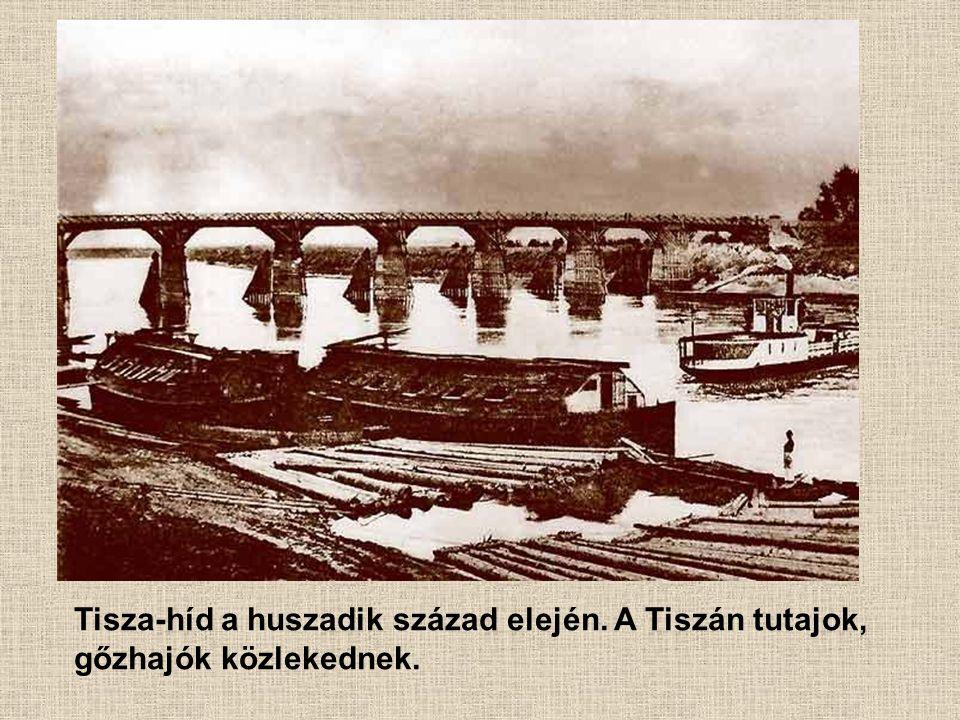 Tisza-híd a huszadik század elején. A Tiszán tutajok, gőzhajók közlekednek.