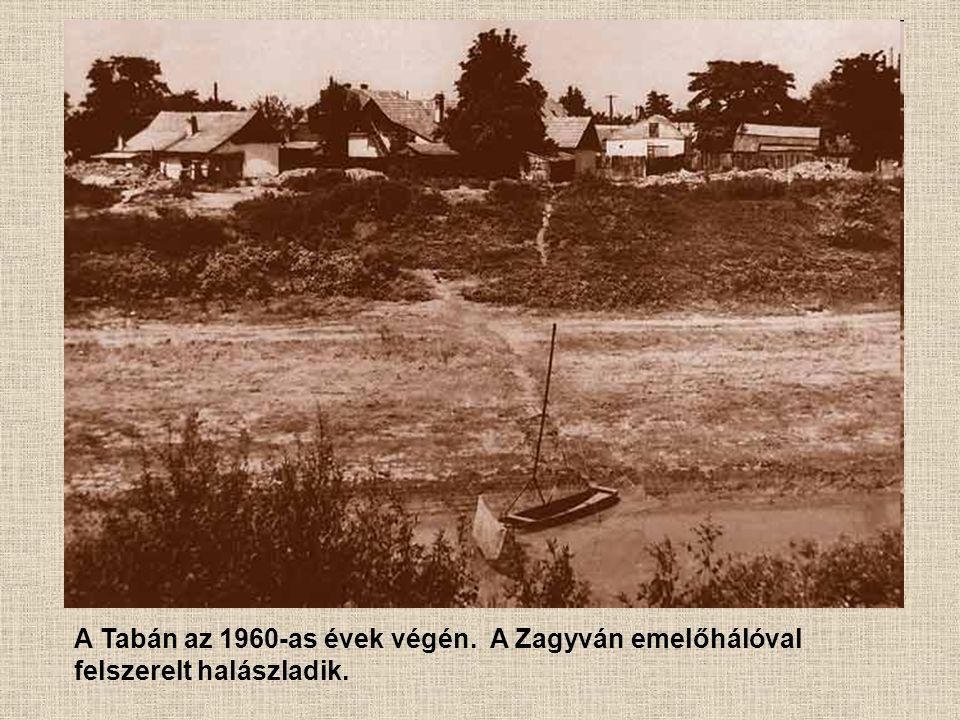 A Tabán az 1960-as évek végén. A Zagyván emelőhálóval felszerelt halászladik.