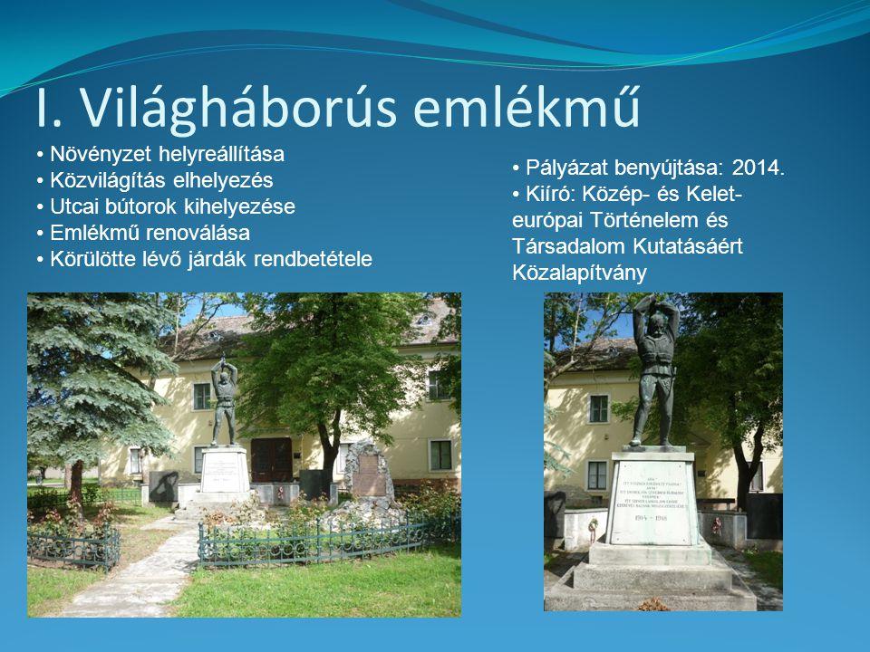 I. Világháborús emlékmű • Növényzet helyreállítása • Közvilágítás elhelyezés • Utcai bútorok kihelyezése • Emlékmű renoválása • Körülötte lévő járdák