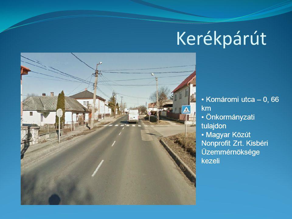 Kerékpárút • Komáromi utca – 0, 66 km • Önkormányzati tulajdon • Magyar Közút Nonprofit Zrt. Kisbéri Üzemmérnöksége kezeli