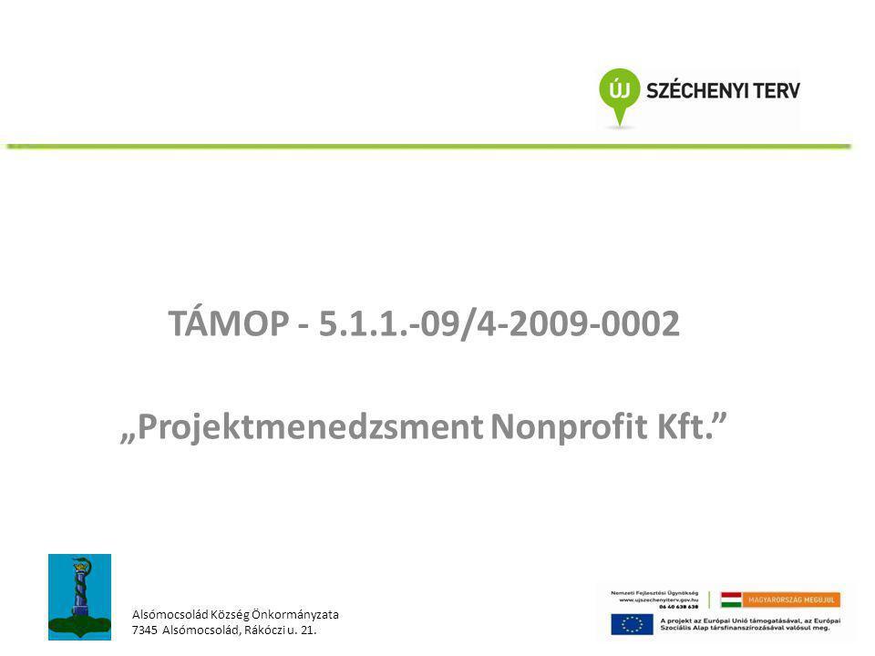 """TÁMOP - 5.1.1.-09/4-2009-0002 """"Projektmenedzsment Nonprofit Kft."""" Alsómocsolád Község Önkormányzata 7345 Alsómocsolád, Rákóczi u. 21."""