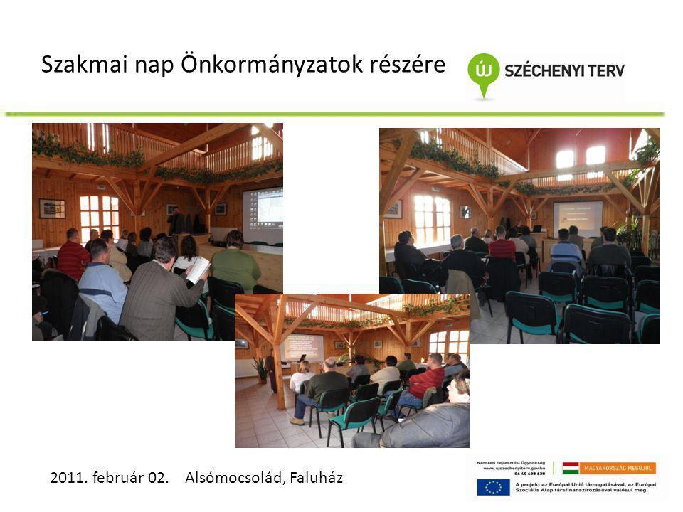 Szakmai nap Önkormányzatok részére 2011. február 02. Alsómocsolád, Faluház