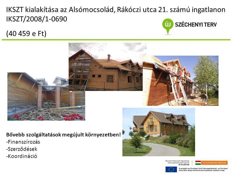 IKSZT kialakítása az Alsómocsolád, Rákóczi utca 21. számú ingatlanon IKSZT/2008/1-0690 (40 459 e Ft) Bővebb szolgáltatások megújult környezetben! -Fin