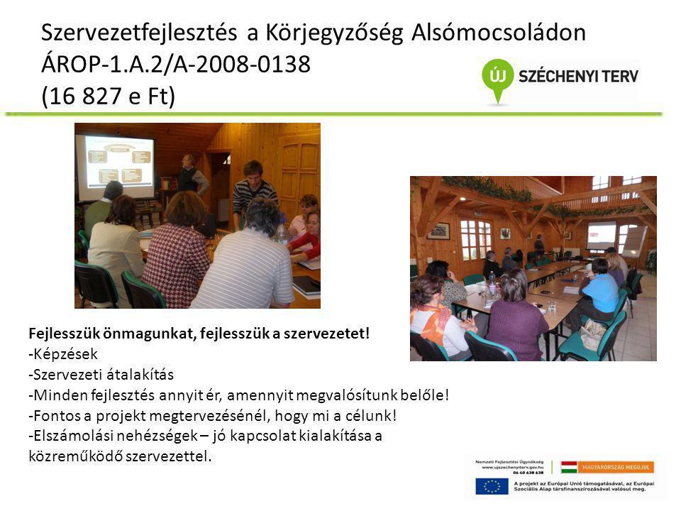 Szervezetfejlesztés a Körjegyzőség Alsómocsoládon ÁROP-1.A.2/A-2008-0138 (16 827 e Ft) Fejlesszük önmagunkat, fejlesszük a szervezetet! -Képzések -Sze