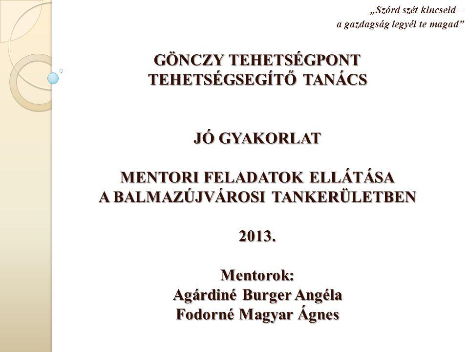 A Mentor Tehetségsegítő Tanács bemutatása Gönczy Tehetségpont Tehetségsegítő Tanács 4225 Debrecen, Gönczy Pál u.