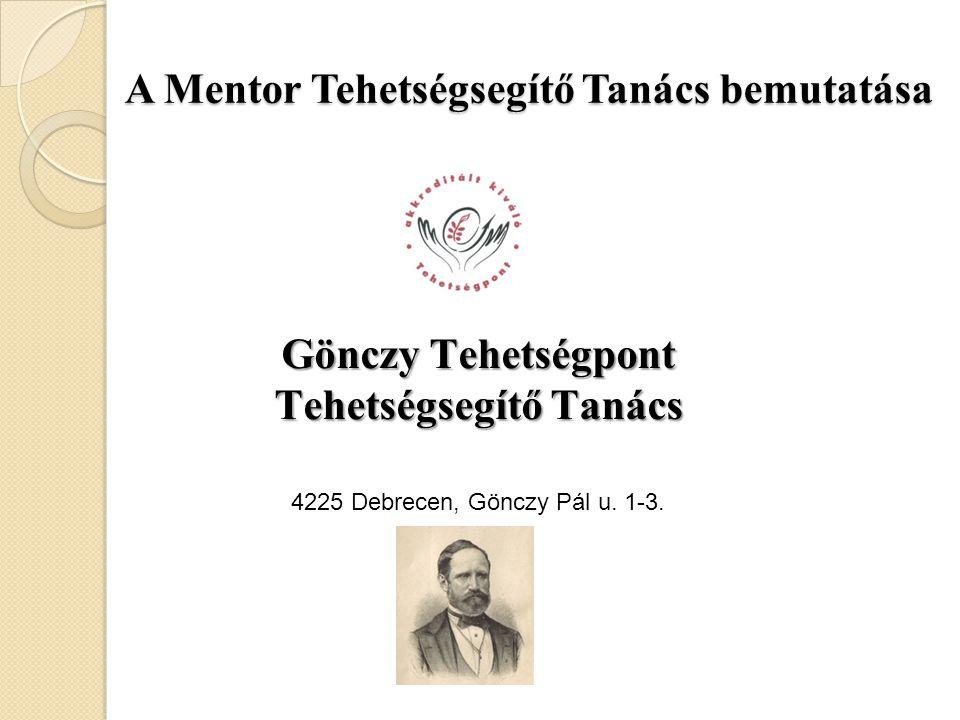 A Mentor Tehetségsegítő Tanács bemutatása Gönczy Tehetségpont Tehetségsegítő Tanács 4225 Debrecen, Gönczy Pál u. 1-3.