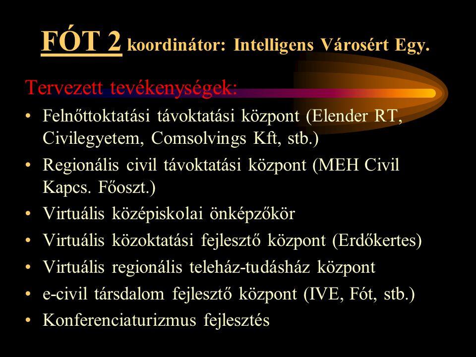 FÓT 2 koordinátor: Intelligens Városért Egy. Tervezett tevékenységek: •Felnőttoktatási távoktatási központ (Elender RT, Civilegyetem, Comsolvings Kft,