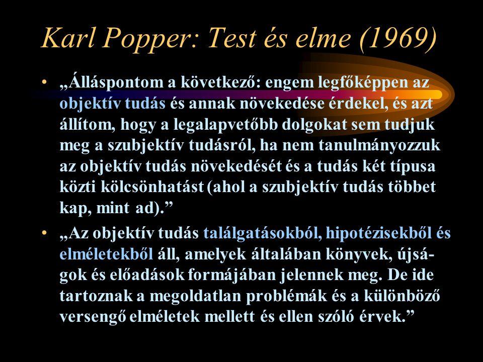 """Karl Popper: Test és elme (1969) •""""Álláspontom a következő: engem legfőképpen az objektív tudás és annak növekedése érdekel, és azt állítom, hogy a le"""