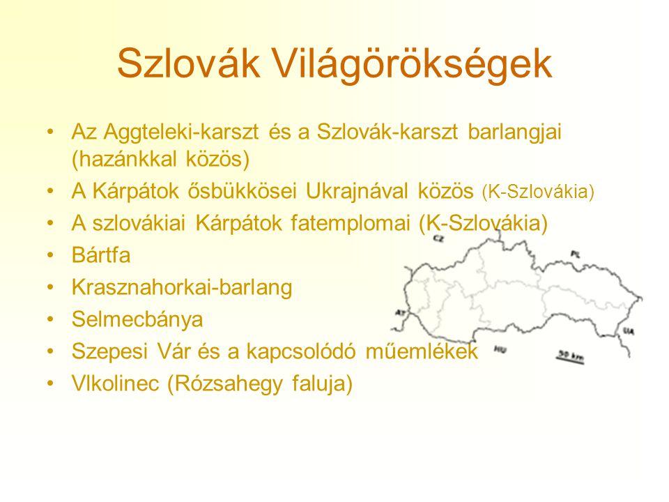 Szlovák Világörökségek •Az Aggteleki-karszt és a Szlovák-karszt barlangjai (hazánkkal közös) •A Kárpátok ősbükkösei Ukrajnával közös (K-Szlovákia) •A