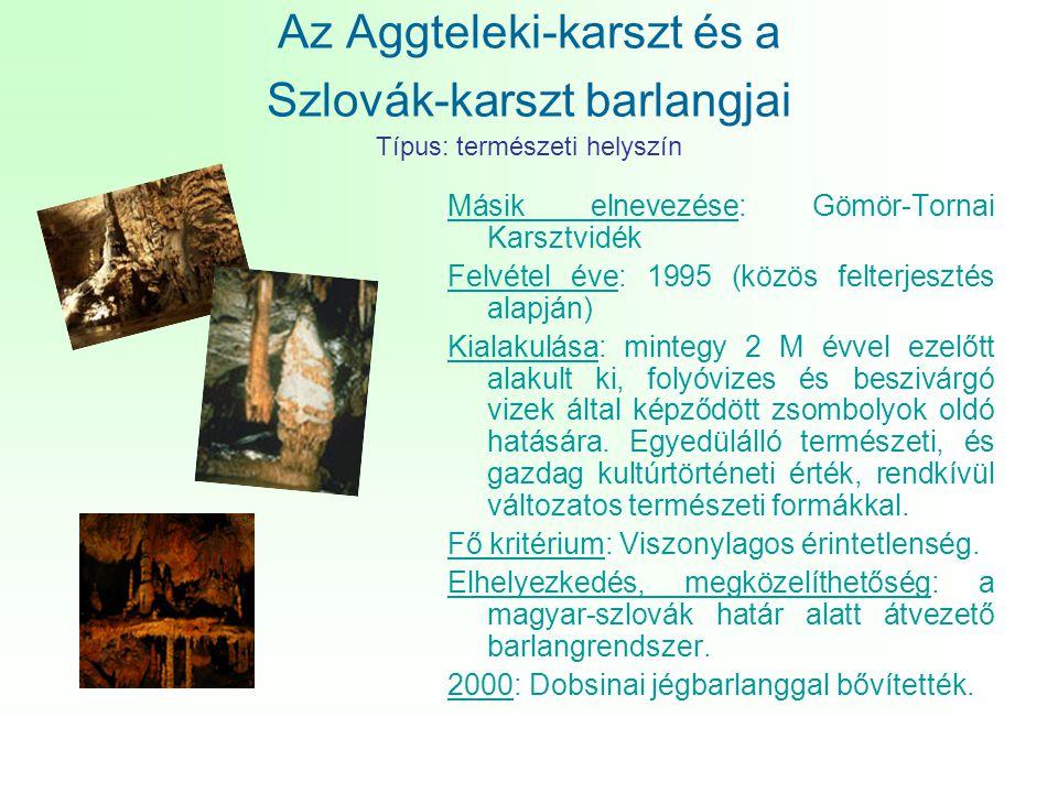 Az Aggteleki-karszt és a Szlovák-karszt barlangjai Típus: természeti helyszín Másik elnevezése: Gömör-Tornai Karsztvidék Felvétel éve: 1995 (közös fel