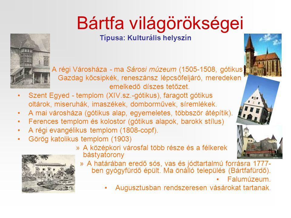 Bártfa világörökségei Típusa: Kulturális helyszín •A régi Városháza - ma Sárosi múzeum (1505-1508, gótikus). Gazdag kőcsipkék, reneszánsz lépcsőfeljár