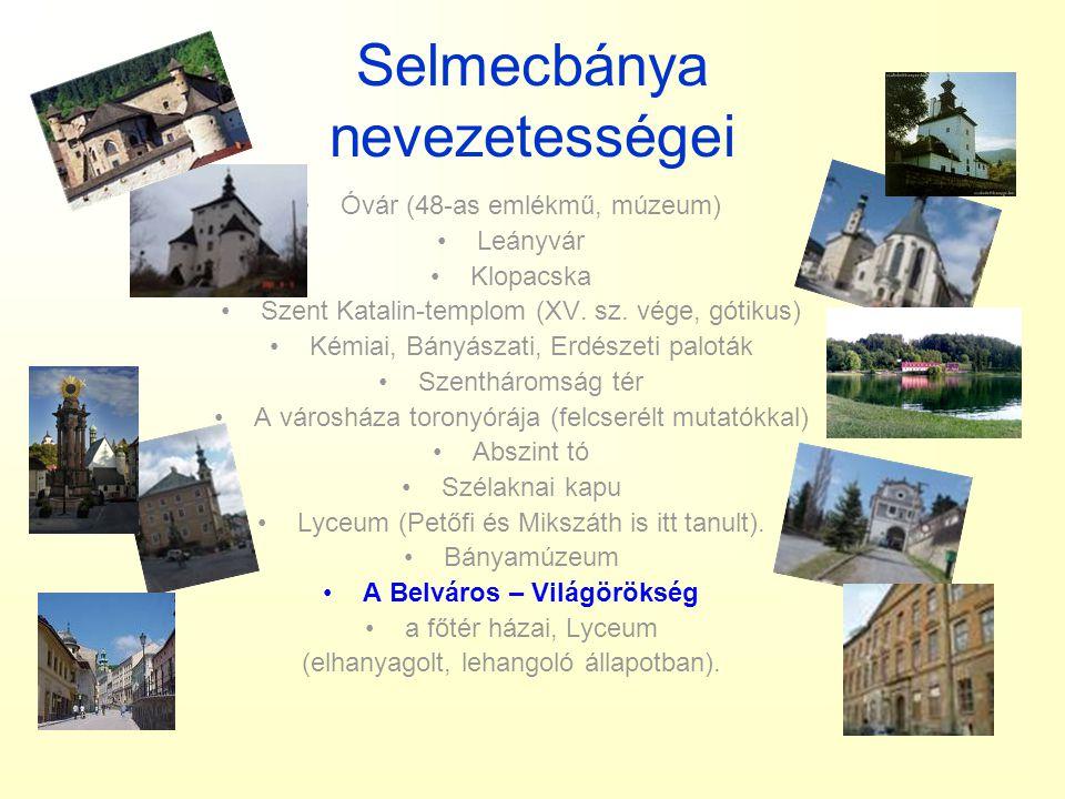 Selmecbánya nevezetességei •Óvár (48-as emlékmű, múzeum) •Leányvár •Klopacska •Szent Katalin-templom (XV. sz. vége, gótikus) •Kémiai, Bányászati, Erdé