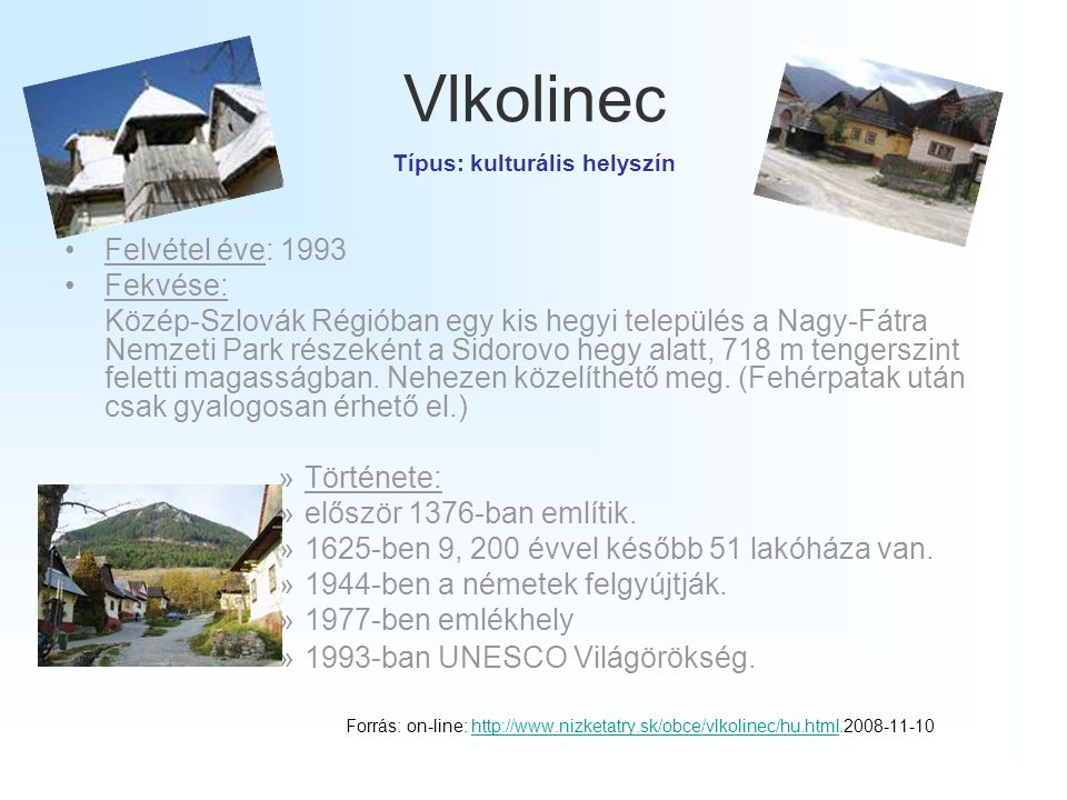 Vlkolinec Típus: kulturális helyszín •Felvétel éve: 1993 •Fekvése: Közép-Szlovák Régióban egy kis hegyi település a Nagy-Fátra Nemzeti Park részeként