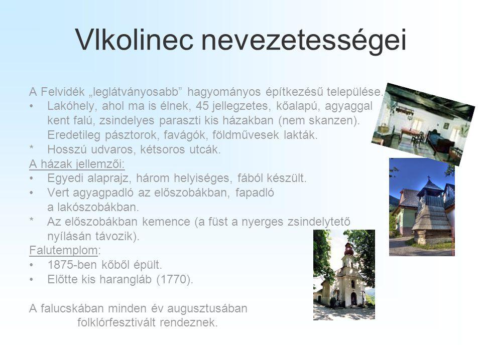 """Vlkolinec nevezetességei A Felvidék """"leglátványosabb"""" hagyományos építkezésű települése. •Lakóhely, ahol ma is élnek, 45 jellegzetes, kőalapú, agyagga"""