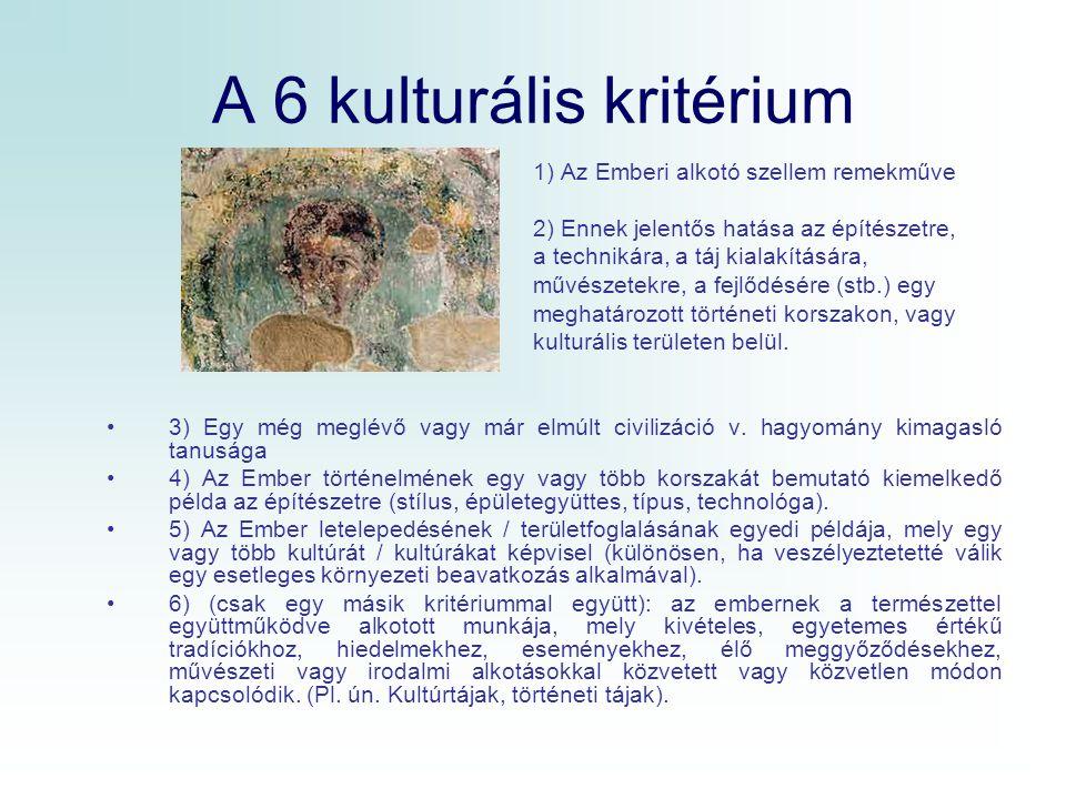 A 6 kulturális kritérium 1) Az Emberi alkotó szellem remekműve 2) Ennek jelentős hatása az építészetre, a technikára, a táj kialakítására, művészetekr