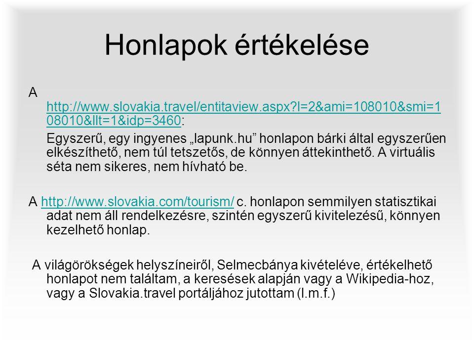 Honlapok értékelése A http://www.slovakia.travel/entitaview.aspx?l=2&ami=108010&smi=1 08010&llt=1&idp=3460: http://www.slovakia.travel/entitaview.aspx
