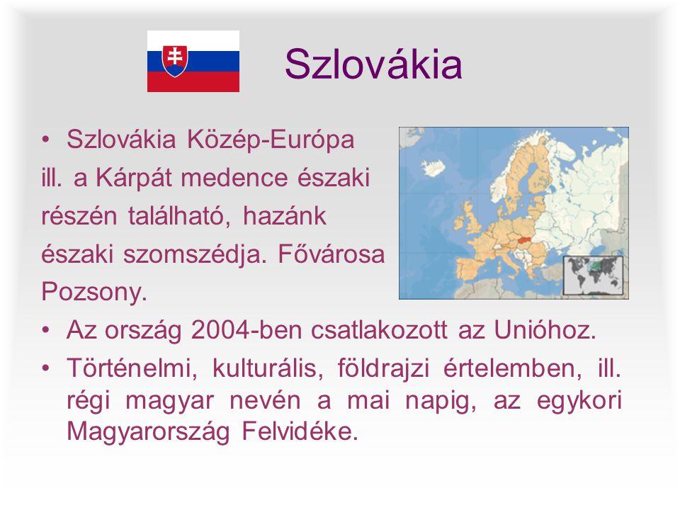 Szlovákia •Szlovákia Közép-Európa ill. a Kárpát medence északi részén található, hazánk északi szomszédja. Fővárosa Pozsony. •Az ország 2004-ben csatl