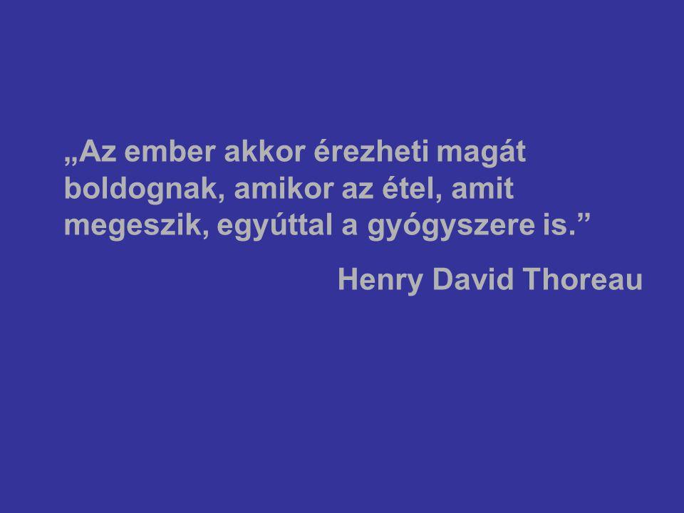"""""""Az ember akkor érezheti magát boldognak, amikor az étel, amit megeszik, egyúttal a gyógyszere is. Henry David Thoreau"""