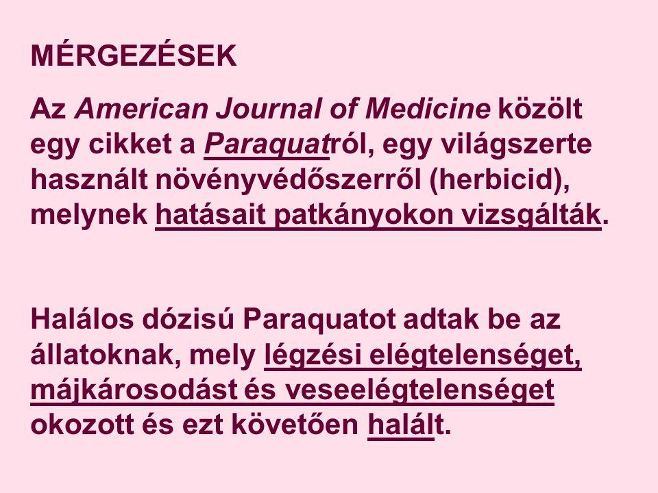 MÉRGEZÉSEK Az American Journal of Medicine közölt egy cikket a Paraquatról, egy világszerte használt növényvédőszerről (herbicid), melynek hatásait patkányokon vizsgálták.