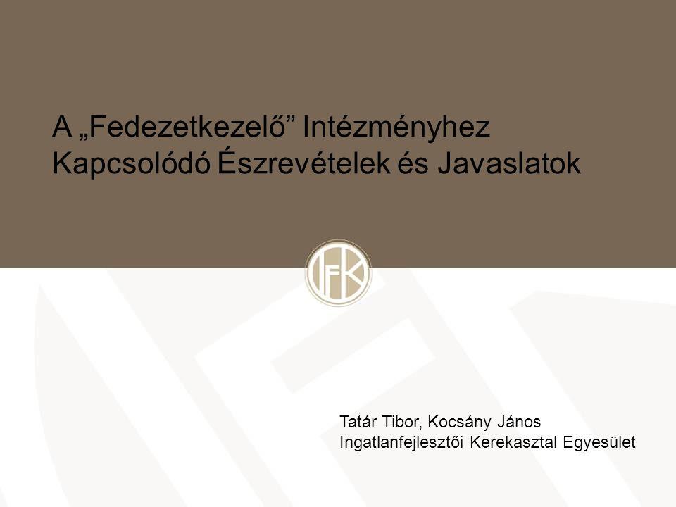 """A """"Fedezetkezelő Intézményhez Kapcsolódó Észrevételek és Javaslatok Tatár Tibor, Kocsány János Ingatlanfejlesztői Kerekasztal Egyesület"""