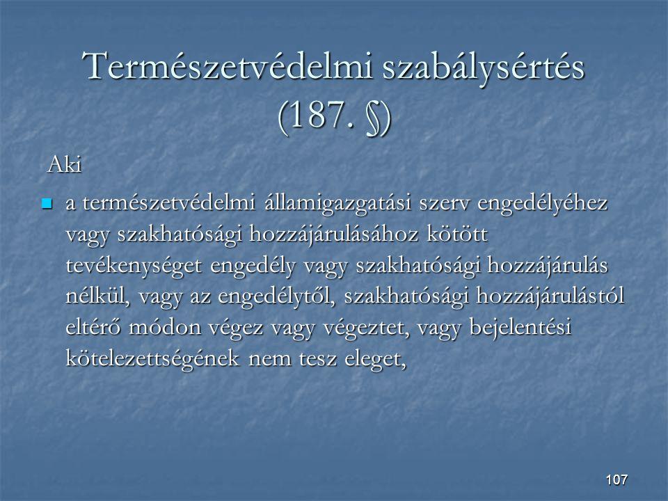 107 Természetvédelmi szabálysértés (187.