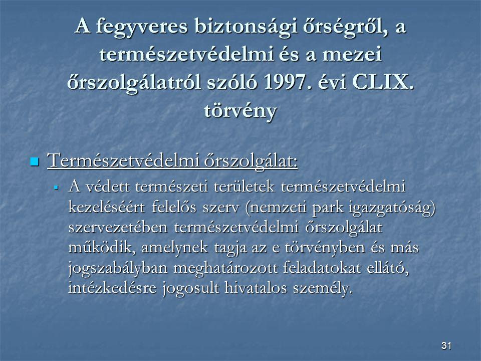 31 A fegyveres biztonsági őrségről, a természetvédelmi és a mezei őrszolgálatról szóló 1997.