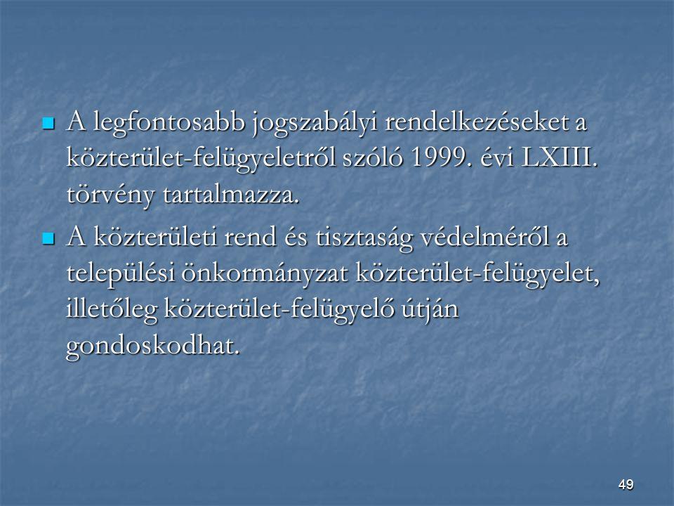 49  A legfontosabb jogszabályi rendelkezéseket a közterület-felügyeletről szóló 1999.