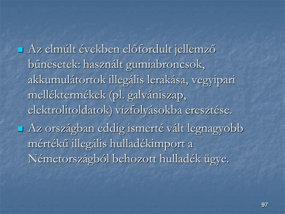 97  Az elmúlt években előfordult jellemző bűnesetek: használt gumiabroncsok, akkumulátortok illegális lerakása, vegyipari melléktermékek (pl.