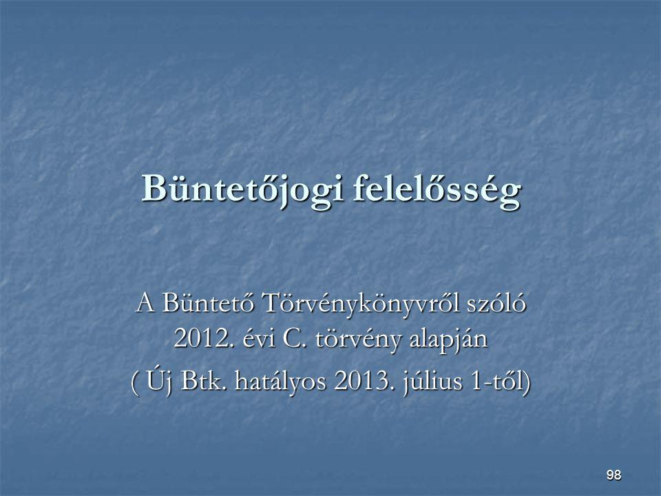 98 Büntetőjogi felelősség A Büntető Törvénykönyvről szóló 2012.