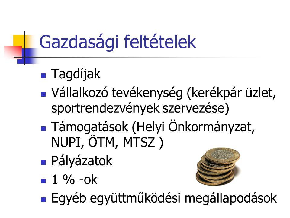 Gazdasági feltételek  Tagdíjak  Vállalkozó tevékenység (kerékpár üzlet, sportrendezvények szervezése)  Támogatások (Helyi Önkormányzat, NUPI, ÖTM,