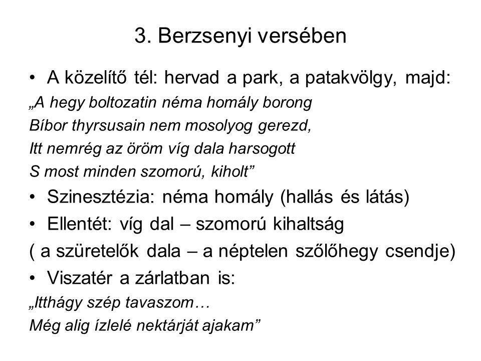 """3. Berzsenyi versében •A közelítő tél: hervad a park, a patakvölgy, majd: """"A hegy boltozatin néma homály borong Bíbor thyrsusain nem mosolyog gerezd,"""