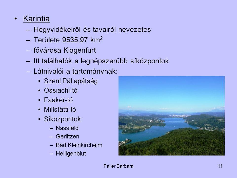 Faller Barbara11 •Karintia –Hegyvidékeiről és tavairól nevezetes –Területe 9535,97 km 2 –fővárosa Klagenfurt –Itt találhatók a legnépszerűbb síközpontok –Látnivalói a tartománynak: •Szent Pál apátság •Ossiachi-tó •Faaker-tó •Millstätti-tó •Síközpontok: –Nassfeld –Gerlitzen –Bad Kleinkircheim –Heiligenblut