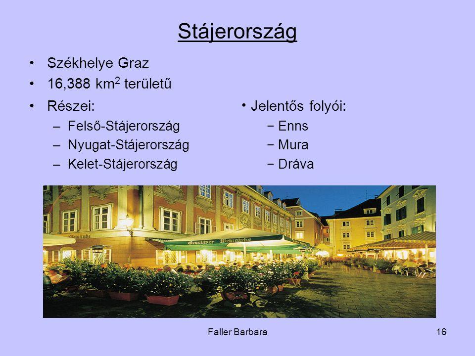 Faller Barbara16 Stájerország •Székhelye Graz •16,388 km 2 területű •Részei:  Jelentős folyói: –Felső-Stájerország − Enns –Nyugat-Stájerország − Mura –Kelet-Stájerország− Dráva