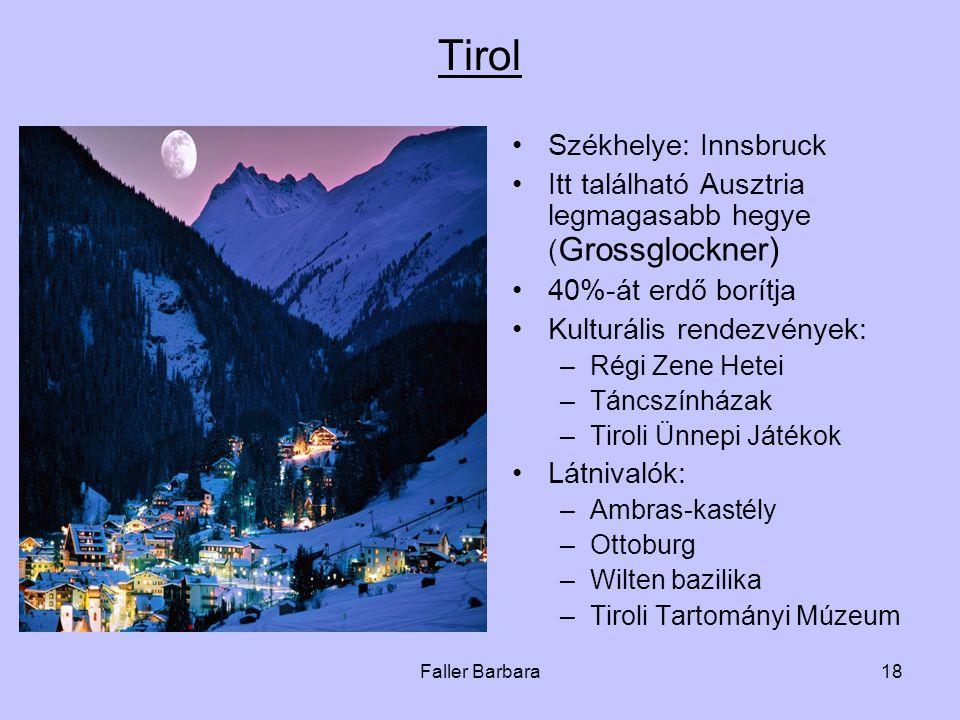 Faller Barbara18 Tirol •Székhelye: Innsbruck •Itt található Ausztria legmagasabb hegye ( Grossglockner) •40%-át erdő borítja •Kulturális rendezvények: