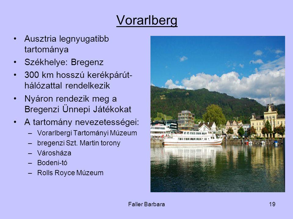 Faller Barbara19 Vorarlberg •Ausztria legnyugatibb tartománya •Székhelye: Bregenz •300 km hosszú kerékpárút- hálózattal rendelkezik •Nyáron rendezik meg a Bregenzi Ünnepi Játékokat •A tartomány nevezetességei: –Vorarlbergi Tartományi Múzeum –bregenzi Szt.