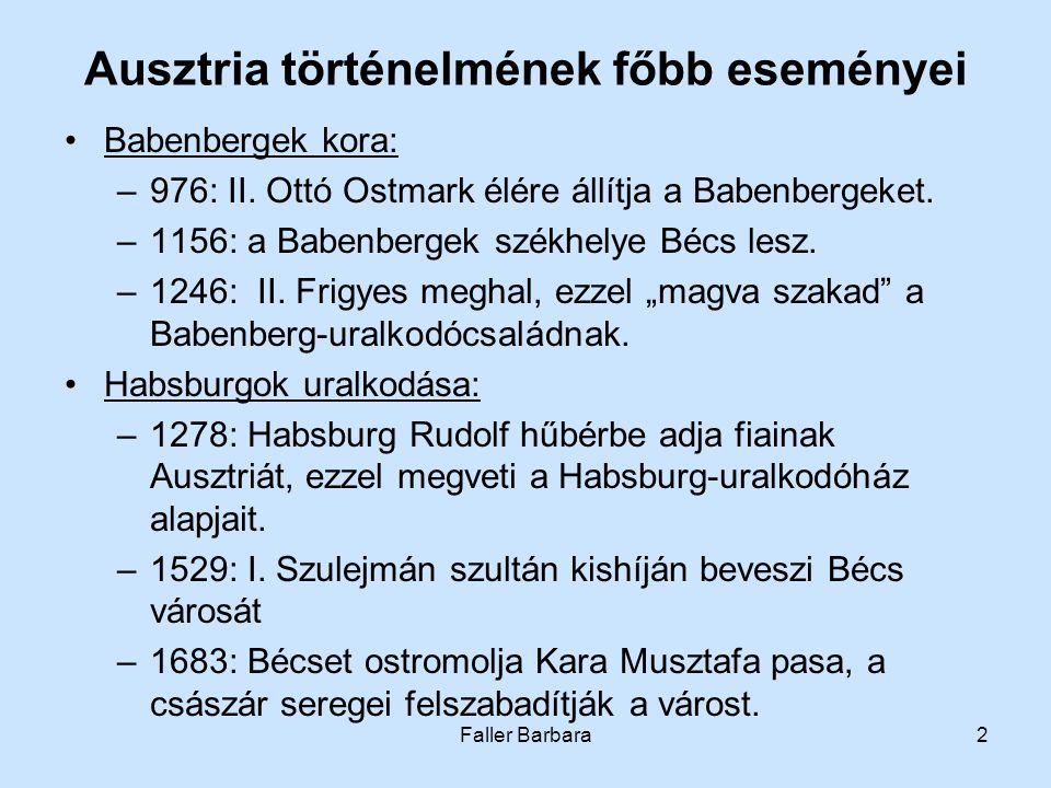 Faller Barbara2 Ausztria történelmének főbb eseményei •Babenbergek kora: –976: II. Ottó Ostmark élére állítja a Babenbergeket. –1156: a Babenbergek sz