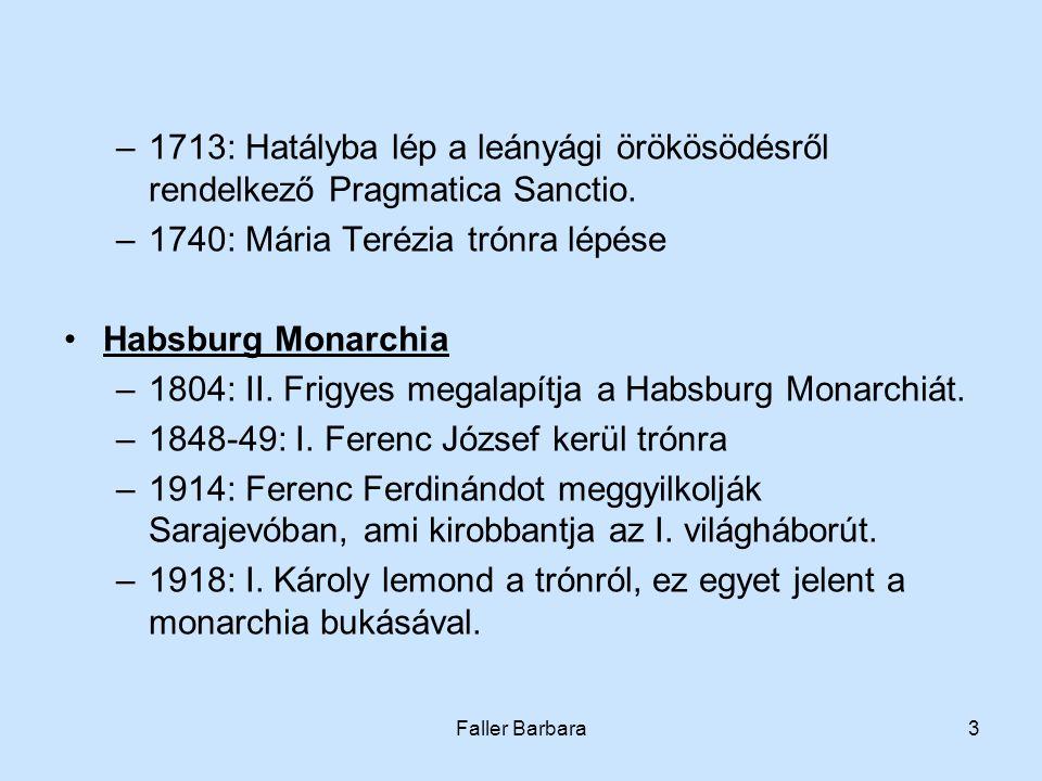 Faller Barbara3 –1713: Hatályba lép a leányági örökösödésről rendelkező Pragmatica Sanctio. –1740: Mária Terézia trónra lépése •Habsburg Monarchia –18