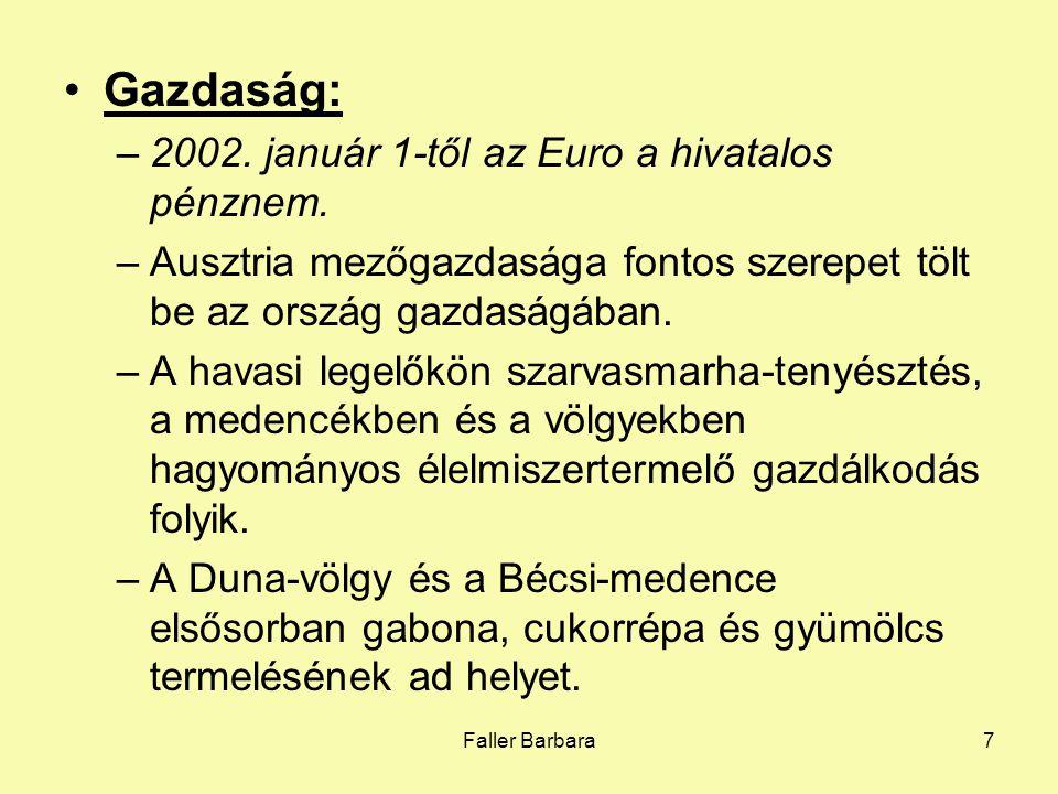 Faller Barbara7 •Gazdaság: –2002. január 1-től az Euro a hivatalos pénznem. –Ausztria mezőgazdasága fontos szerepet tölt be az ország gazdaságában. –A